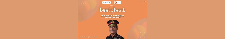 Baatcheet with Lt. Gen. Satish Dua